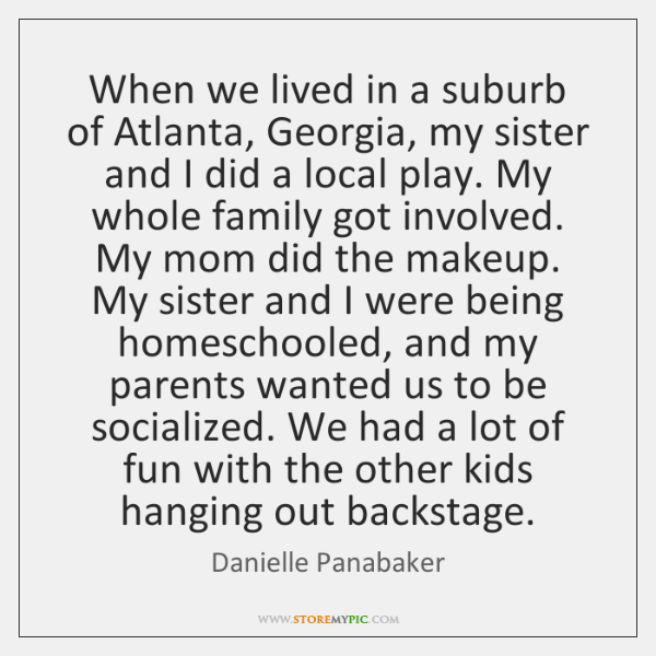 When we lived in a suburb of Atlanta, Georgia, my sister and ...