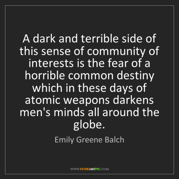 Emily Greene Balch: A dark and terrible side of this sense of community of...