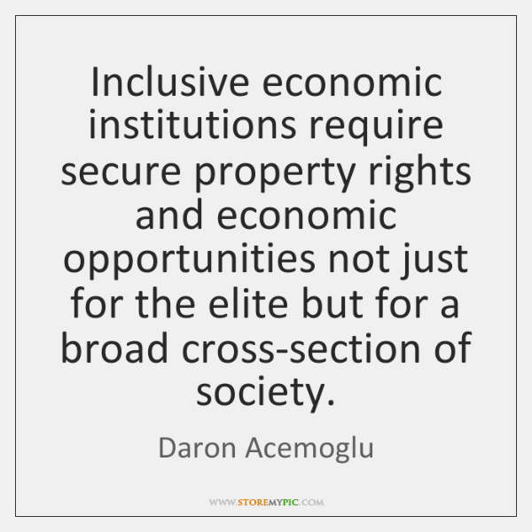 Inclusive economic institutions require secure property rights and economic opportunities not just .
