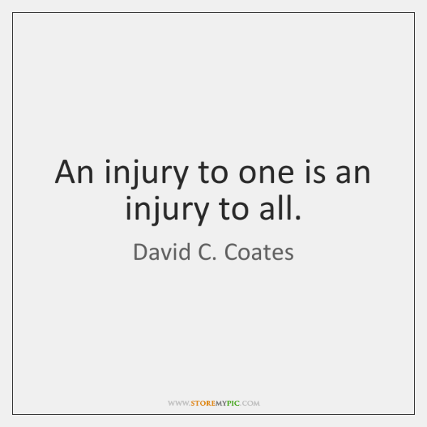An injury to one is an injury to all.