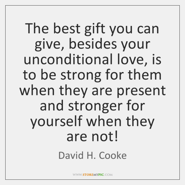 The best gift you can give, besides your unconditional love, is to ...