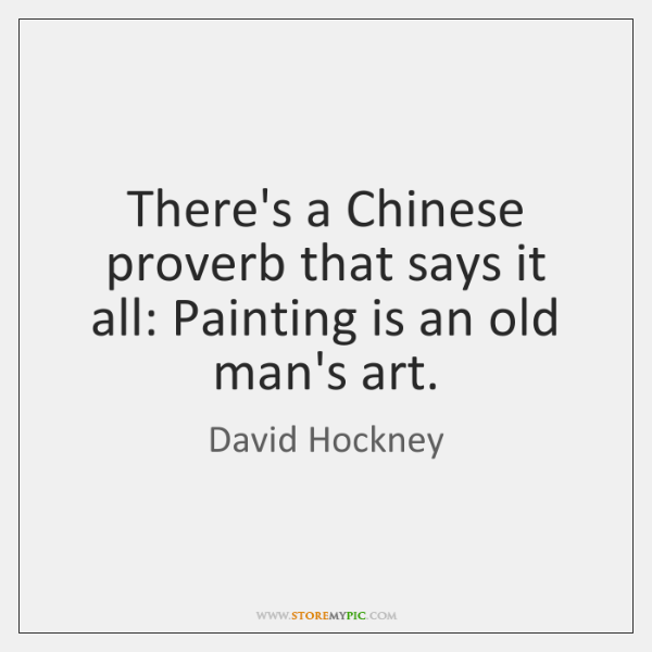 There's a Chinese proverb that says it all: Painting is an old ...
