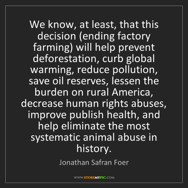 Jonathan Safran Foer: We know, at least, that this decision (ending factory...