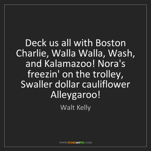 Walt Kelly: Deck us all with Boston Charlie, Walla Walla, Wash, and...