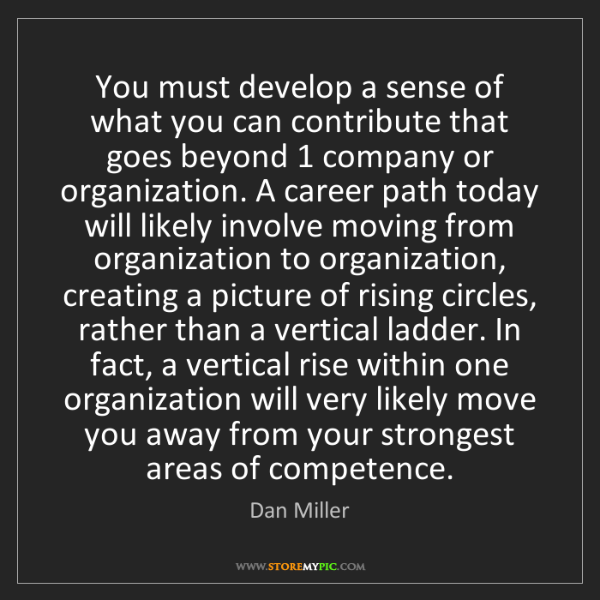 Dan Miller: You must develop a sense of what you can contribute that...