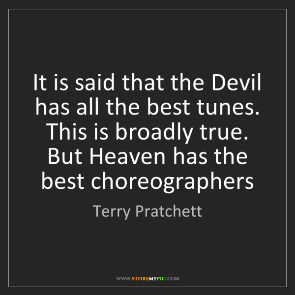 Terry Pratchett: It is said that the Devil has all the best tunes. This...