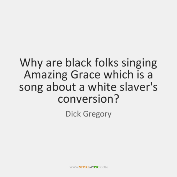 Why are black folks singing Amazing Grace which is a song about ...