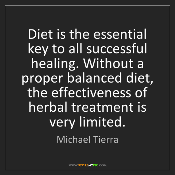 Michael Tierra: Diet is the essential key to all successful healing....