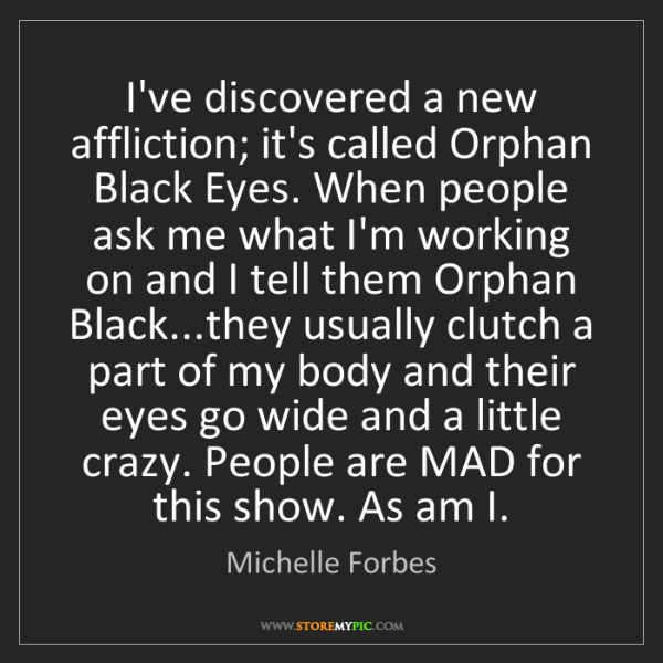 Michelle Forbes: I've discovered a new affliction; it's called Orphan...