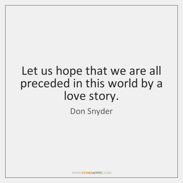 Let us hope that we are all preceded in this world by ...