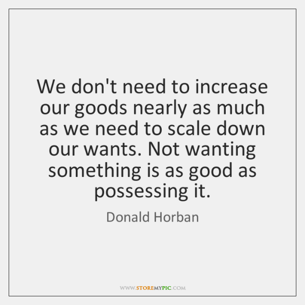We don't need to increase our goods nearly as much as we ...