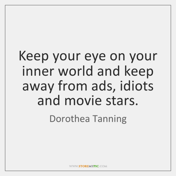 Keep your eye on your inner world and keep away from ads, ...
