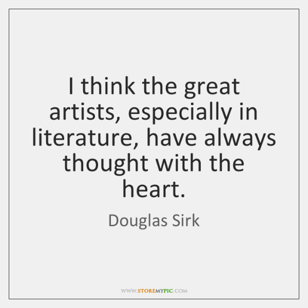 I think the great artists, especially in literature, have always thought with ...