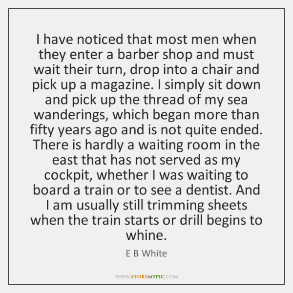 I have noticed that most men when they enter a barber shop ...