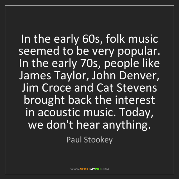 Paul Stookey: In the early 60s, folk music seemed to be very popular....
