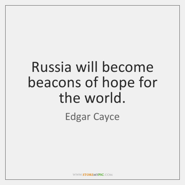 Russia will become beacons of hope for the world.