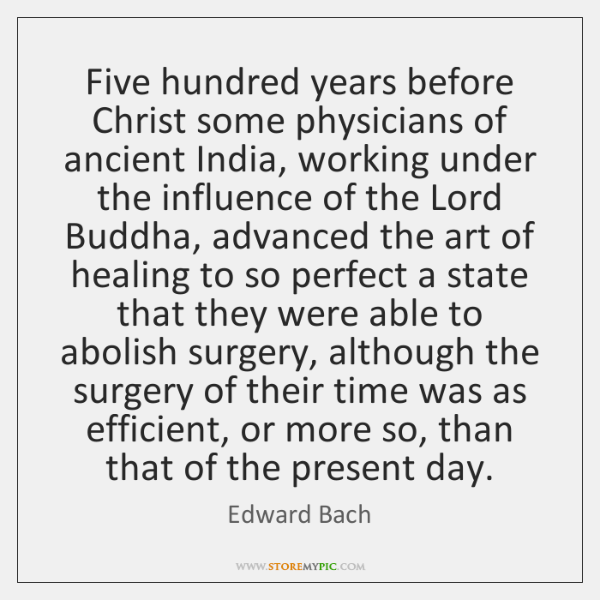 Five hundred years before Christ some physicians of ancient India, working under ...