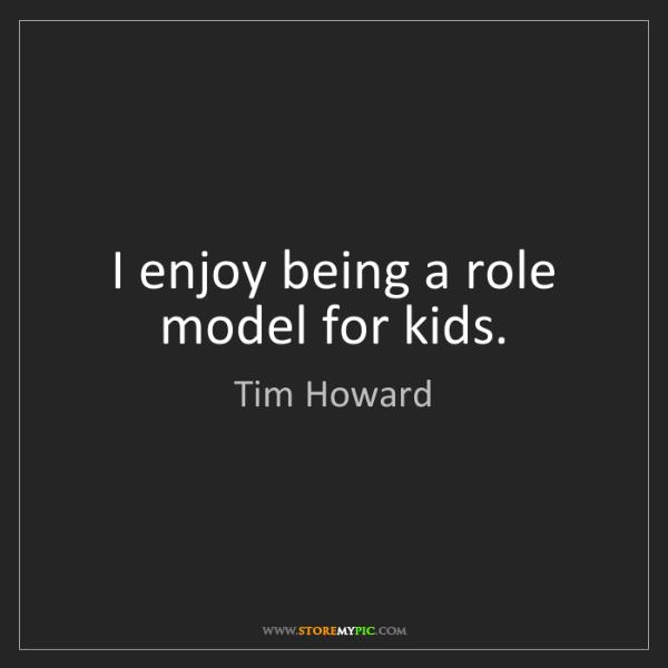 Tim Howard: I enjoy being a role model for kids.