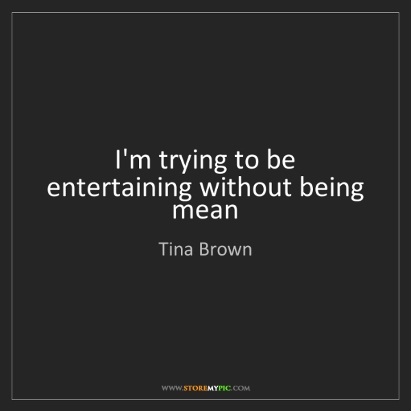 Tina Brown: I'm trying to be entertaining without being mean