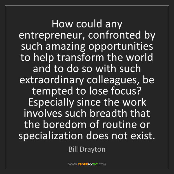 Bill Drayton: How could any entrepreneur, confronted by such amazing...