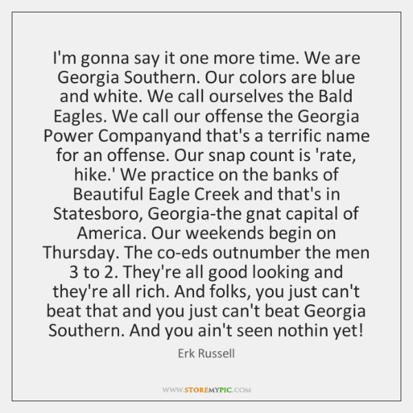 Im Gonna Say It One More Time We Are Georgia Southern Our