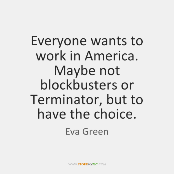 Everyone wants to work in America. Maybe not blockbusters or Terminator, but ...
