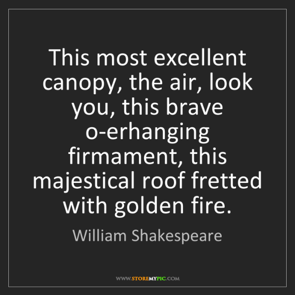 William Shakespeare: This most excellent canopy, the air, look you, this brave...