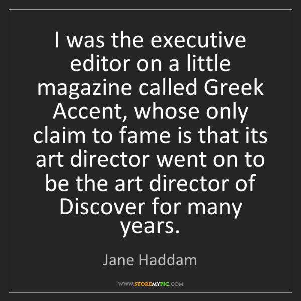 Jane Haddam: I was the executive editor on a little magazine called...