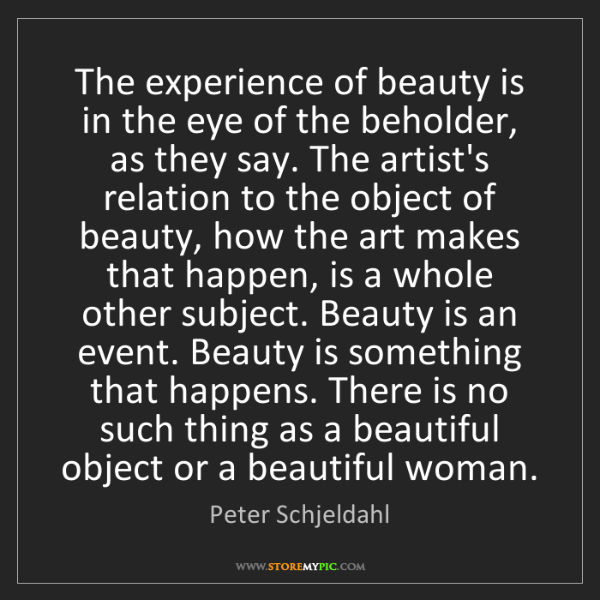 Peter Schjeldahl: The experience of beauty is in the eye of the beholder,...