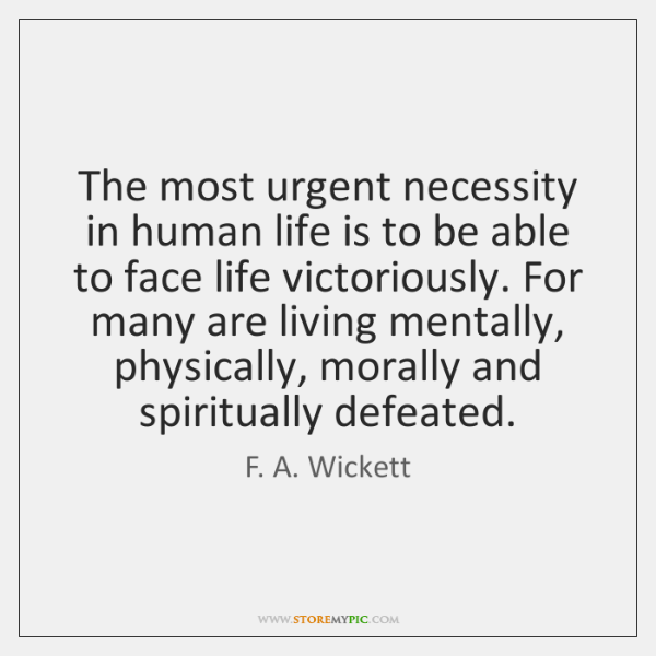 The most urgent necessity in human life is to be able to ...