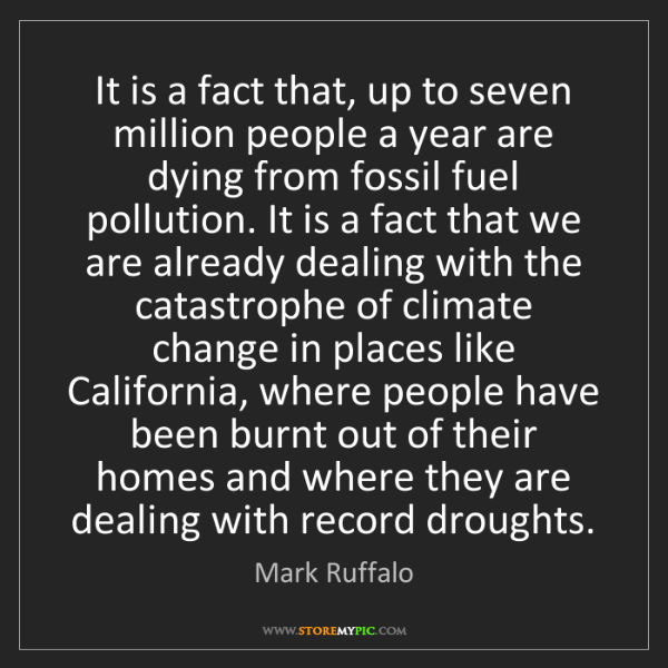 Mark Ruffalo: It is a fact that, up to seven million people a year...