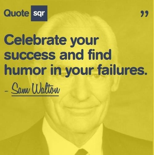 Celebrate success and find humor in your failures sam walton