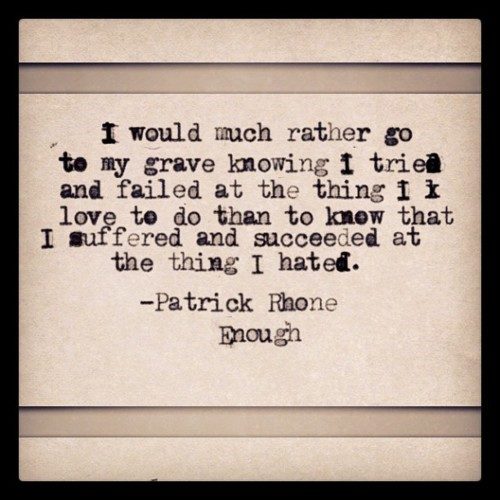 Quotes About Failed Love: I Would Much Rather Go To My Grave Knowing I Tried And