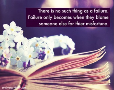 There is not such thing as a failure faliure only becomes when they blame someone else