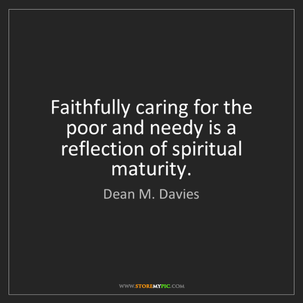 Dean M. Davies: Faithfully caring for the poor and needy is a reflection...