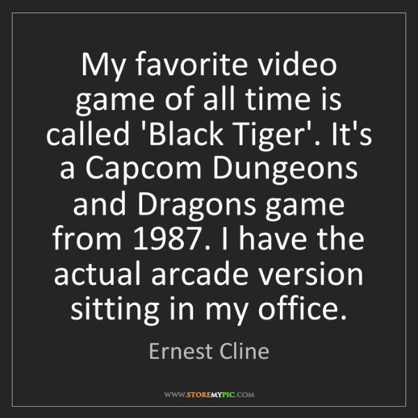 Ernest Cline: My favorite video game of all time is called 'Black Tiger'....