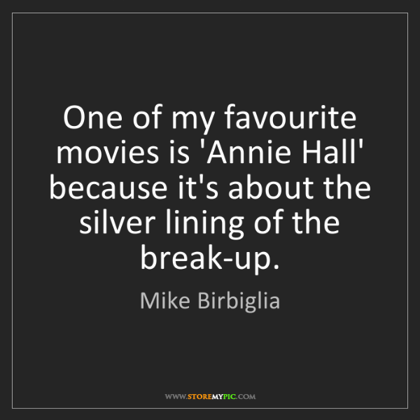 Mike Birbiglia: One of my favourite movies is 'Annie Hall' because it's...