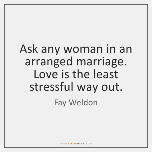 Ask any woman in an arranged marriage. Love is the least stressful ...