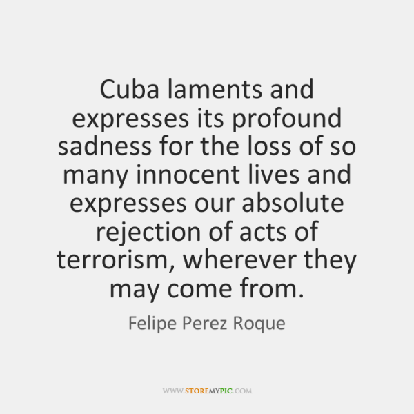 Cuba laments and expresses its profound sadness for the loss of so ...