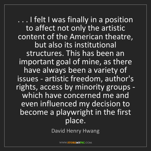 David Henry Hwang: . . . I felt I was finally in a position to affect not...