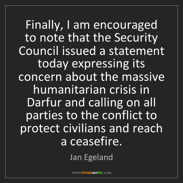 Jan Egeland: Finally, I am encouraged to note that the Security Council...