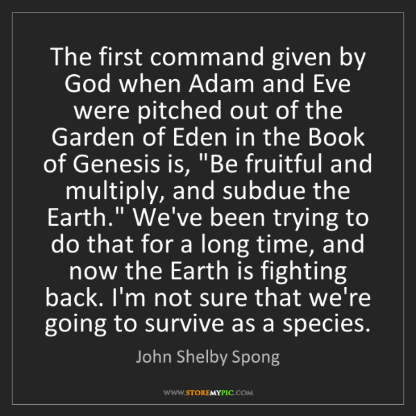 John Shelby Spong: The first command given by God when Adam and Eve were...