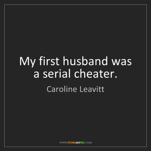 Caroline Leavitt: My first husband was a serial cheater.