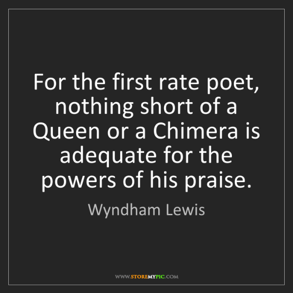 Wyndham Lewis: For the first rate poet, nothing short of a Queen or...