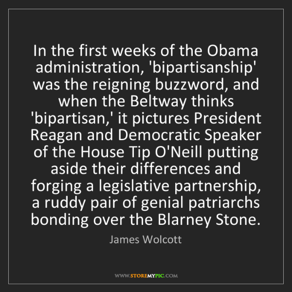 James Wolcott: In the first weeks of the Obama administration, 'bipartisanship'...