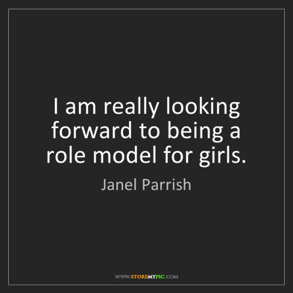 Janel Parrish: I am really looking forward to being a role model for...