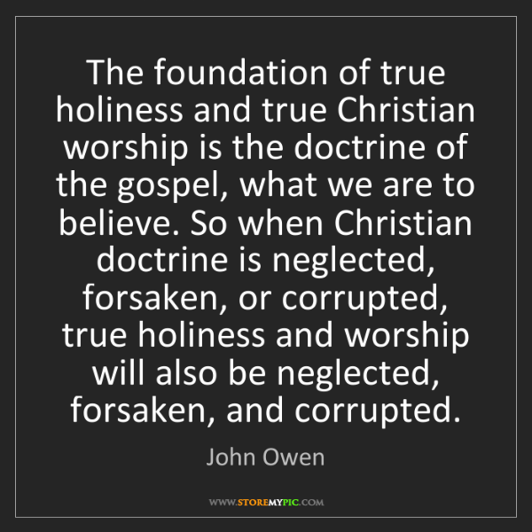 John Owen: The foundation of true holiness and true Christian worship...