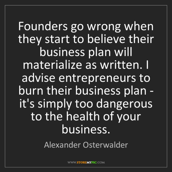 Alexander Osterwalder: Founders go wrong when they start to believe their business...