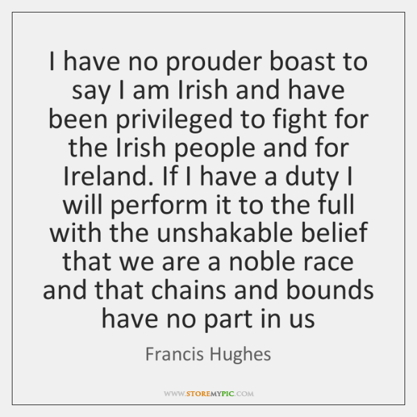 I have no prouder boast to say I am Irish and have ...