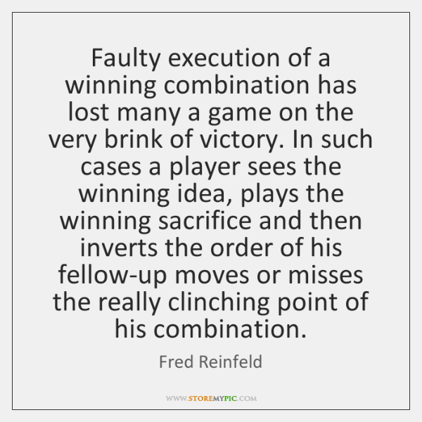 Faulty execution of a winning combination has lost many a game on ...